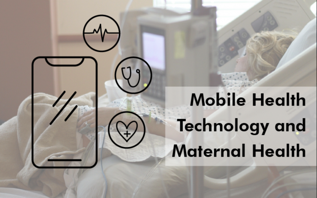 The Applications of Mobile Health Technology (mHealth) in Reducing Maternal Mortality and Improving Maternal Health